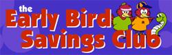Early bird savings club